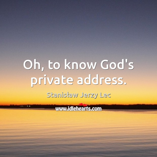 Oh, to know God's private address. Image