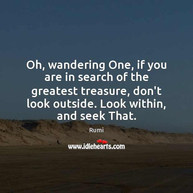 Oh, wandering One, if you are in search of the greatest treasure, Image