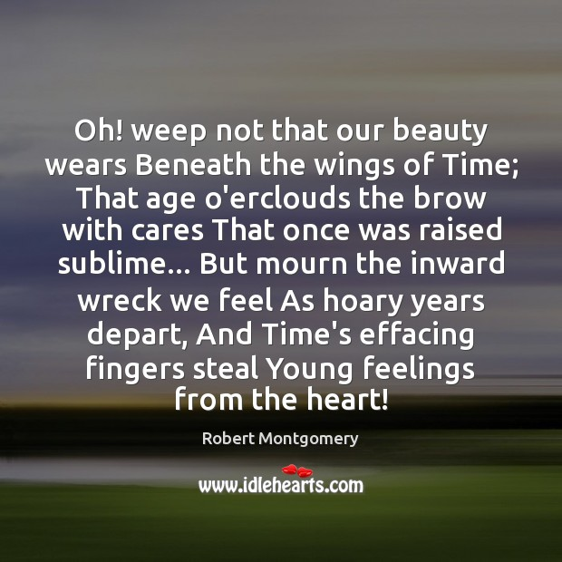 Oh! weep not that our beauty wears Beneath the wings of Time; Image
