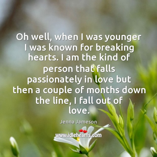 Oh well, when I was younger I was known for breaking hearts. Image