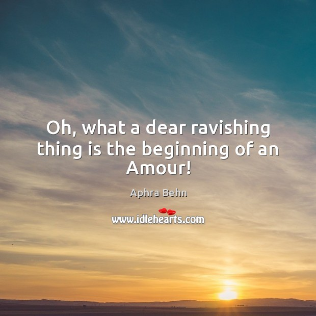 Oh, what a dear ravishing thing is the beginning of an Amour! Image