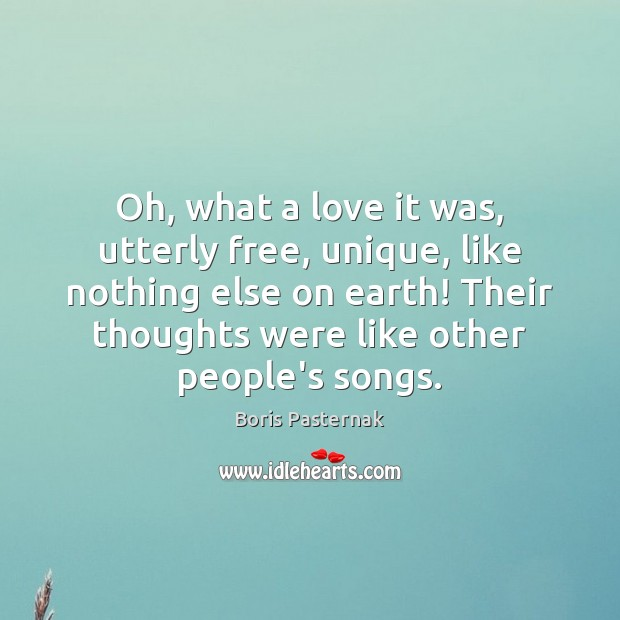 Oh, what a love it was, utterly free, unique, like nothing else Image
