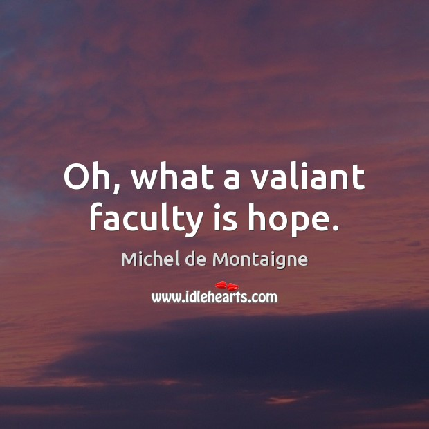 Image, Oh, what a valiant faculty is hope.