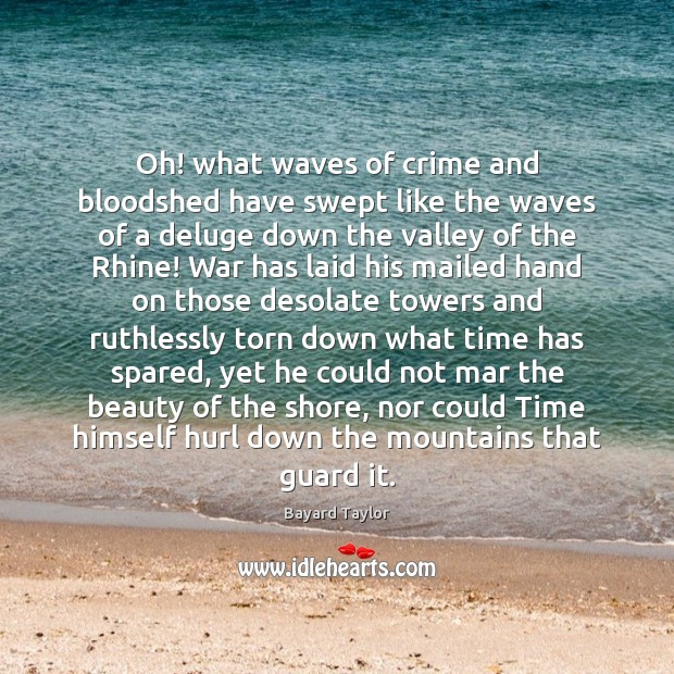 Oh! what waves of crime and bloodshed have swept like the waves Bayard Taylor Picture Quote