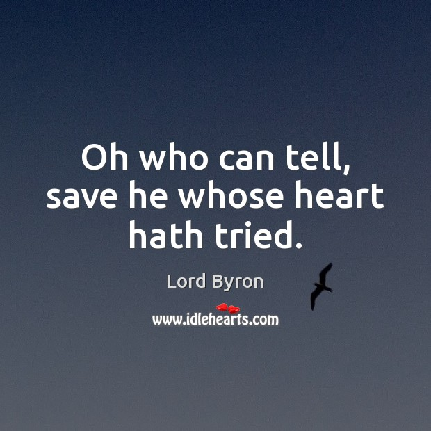Oh who can tell, save he whose heart hath tried. Image