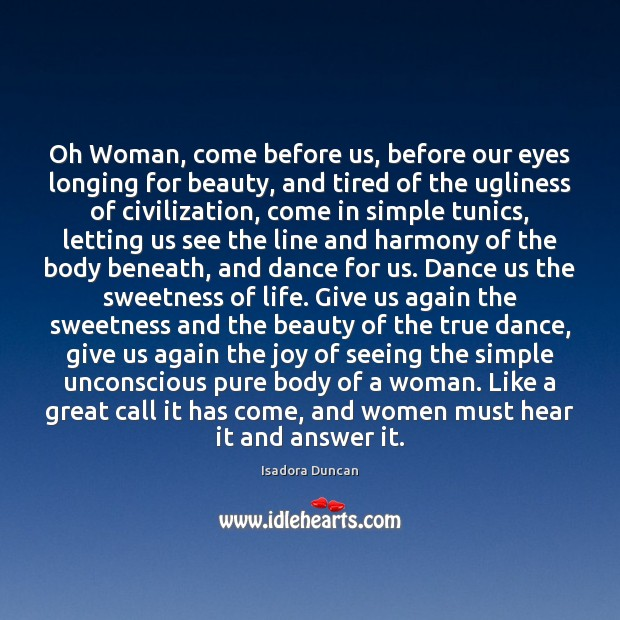 Oh Woman, come before us, before our eyes longing for beauty, and Image