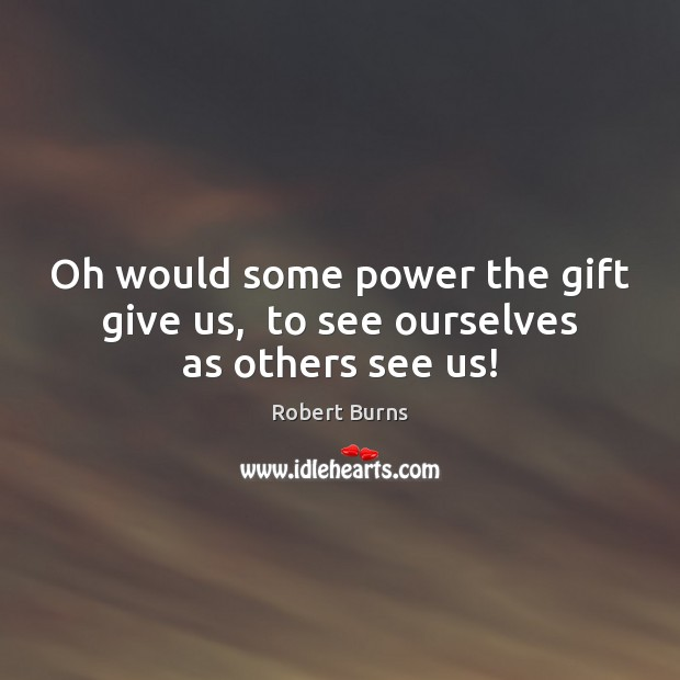 Image, Oh would some power the gift give us,  to see ourselves as others see us!