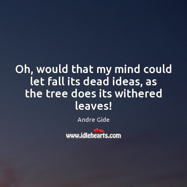 Oh, would that my mind could let fall its dead ideas, as Andre Gide Picture Quote