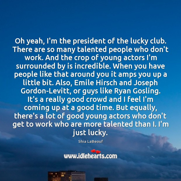 Oh yeah, I'm the president of the lucky club. There are so Image