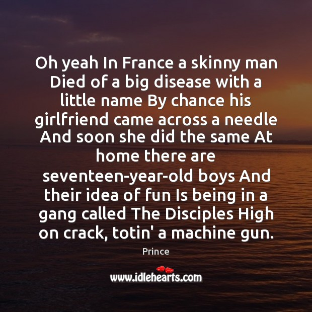 Oh yeah In France a skinny man Died of a big disease Prince Picture Quote
