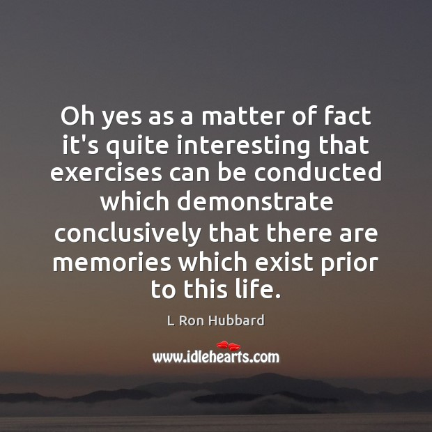 Oh yes as a matter of fact it's quite interesting that exercises L Ron Hubbard Picture Quote