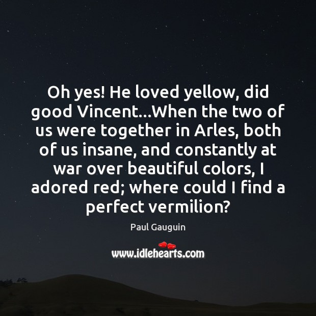 Image, Oh yes! He loved yellow, did good Vincent…When the two of