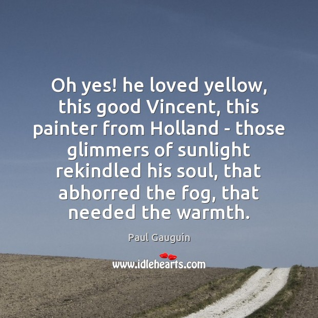 Image, Oh yes! he loved yellow, this good Vincent, this painter from Holland