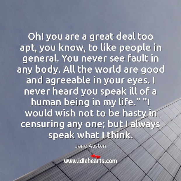 Image, Oh! you are a great deal too apt, you know, to like