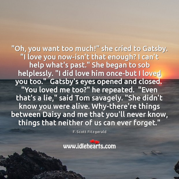 """""""Oh, you want too much!"""" she cried to Gatsby. """"I love you Image"""