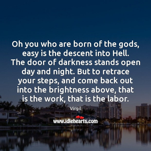Oh you who are born of the Gods, easy is the descent Image