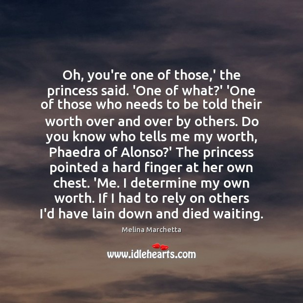 Oh, you're one of those,' the princess said. 'One of what? Melina Marchetta Picture Quote