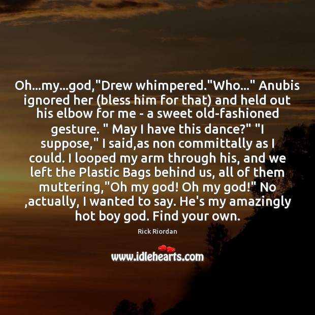 """Oh…my…God,""""Drew whimpered.""""Who…"""" Anubis ignored her (bless him for Rick Riordan Picture Quote"""