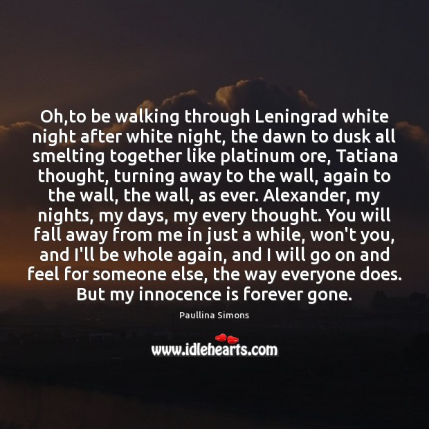 Oh,to be walking through Leningrad white night after white night, the Paullina Simons Picture Quote