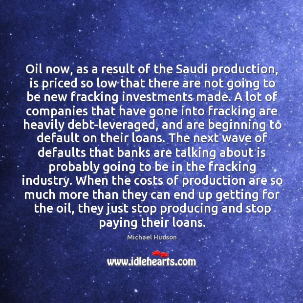 Oil now, as a result of the Saudi production, is priced so Michael Hudson Picture Quote