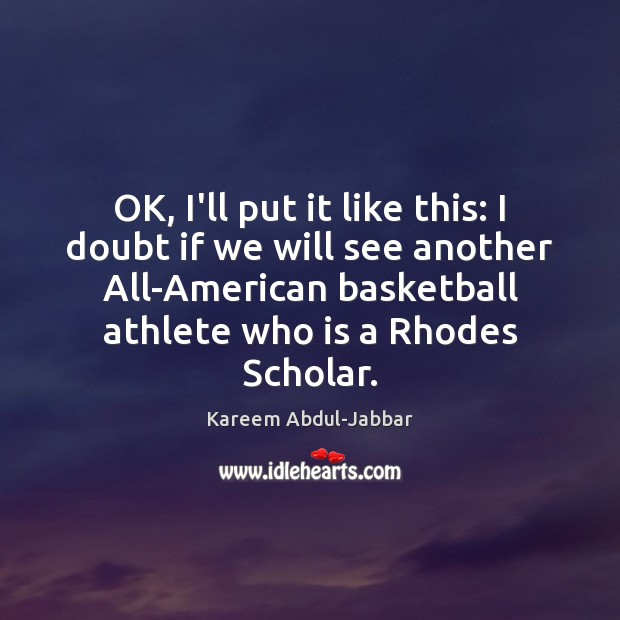 OK, I'll put it like this: I doubt if we will see Kareem Abdul-Jabbar Picture Quote