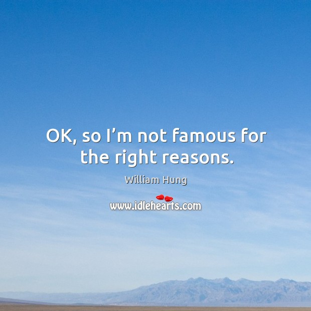 Ok, so I'm not famous for the right reasons. Image