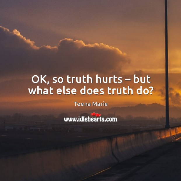 Ok, so truth hurts – but what else does truth do? Image