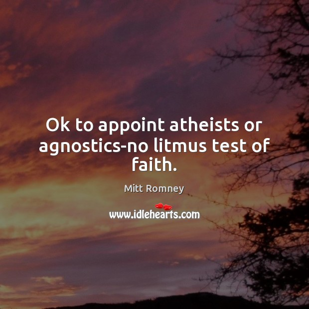 Image, Ok to appoint atheists or agnostics-no litmus test of faith.
