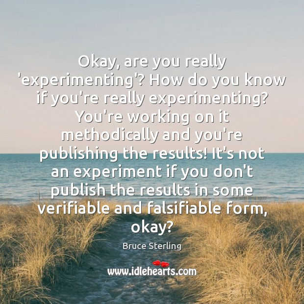 Okay, are you really 'experimenting'? How do you know if you're really Bruce Sterling Picture Quote