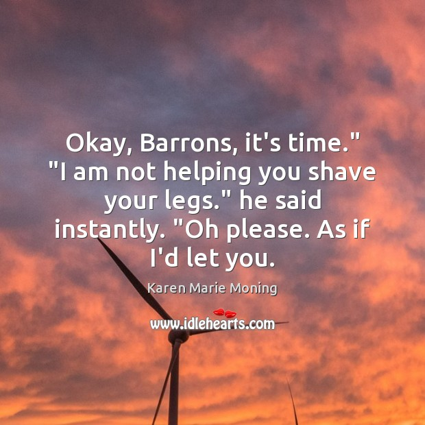 """Okay, Barrons, it's time."""" """"I am not helping you shave your legs."""" Image"""