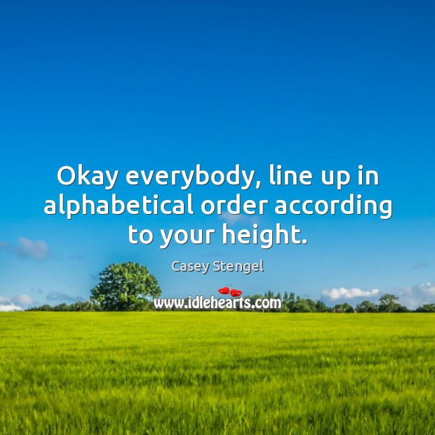Image, Okay everybody, line up in alphabetical order according to your height.