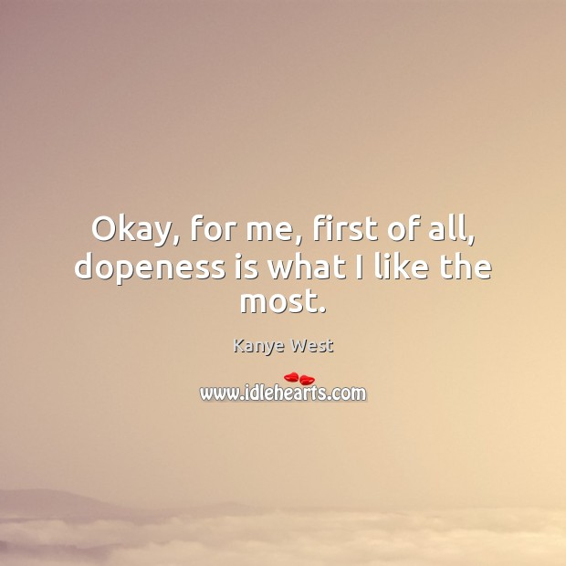 Okay, for me, first of all, dopeness is what I like the most. Image