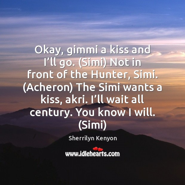Okay, gimmi a kiss and I'll go. (Simi) Not in front Image