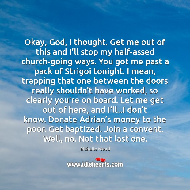 Okay, God, I thought. Get me out of this and I'll Donate Quotes Image