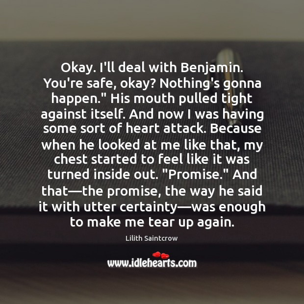 "Image, Okay. I'll deal with Benjamin. You're safe, okay? Nothing's gonna happen."" His"