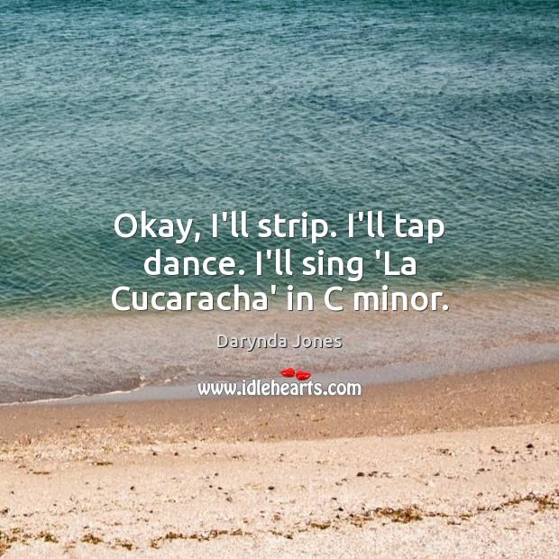 Image, Okay, I'll strip. I'll tap dance. I'll sing 'La Cucaracha' in C minor.