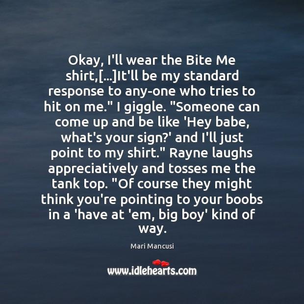 Okay, I'll wear the Bite Me shirt,[…]It'll be my standard response Image
