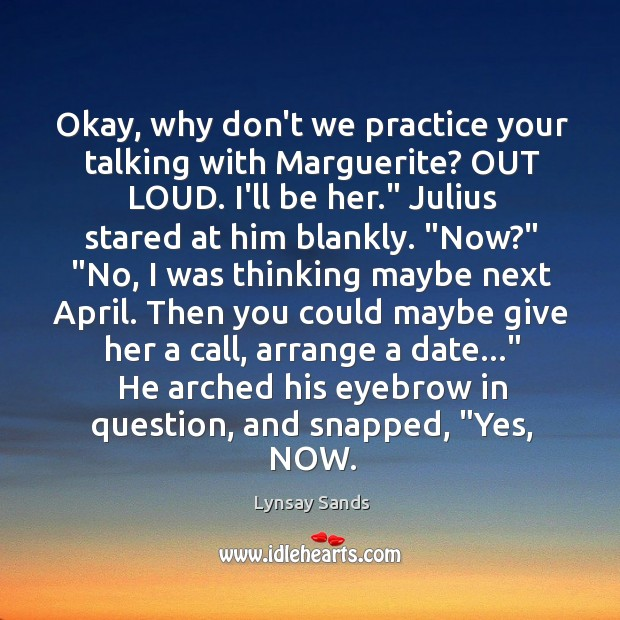 Okay, why don't we practice your talking with Marguerite? OUT LOUD. I'll Lynsay Sands Picture Quote