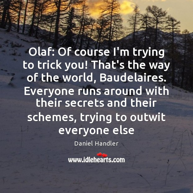 Olaf: Of course I'm trying to trick you! That's the way of Image