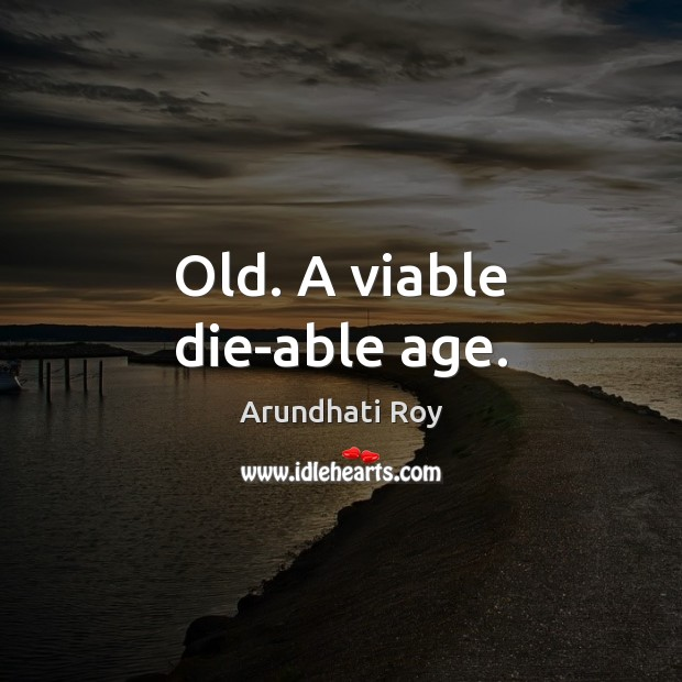 Old. A viable die-able age. Image
