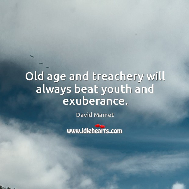Old age and treachery will always beat youth and exuberance. Image
