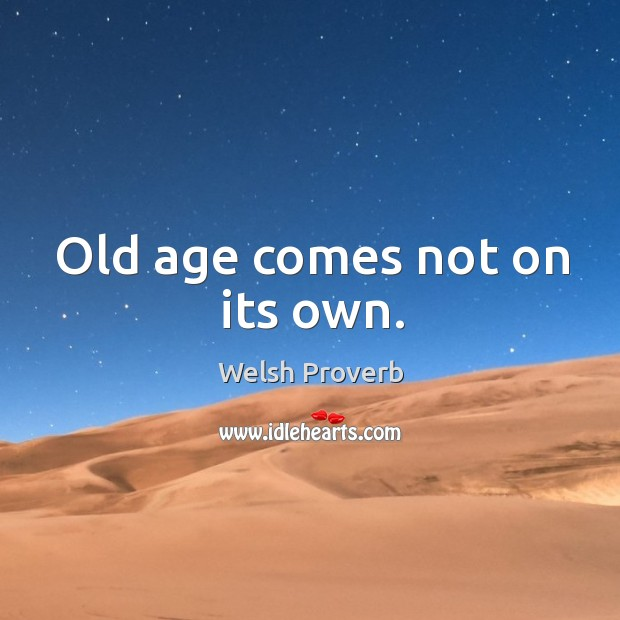 Old age comes not on its own. Welsh Proverbs Image