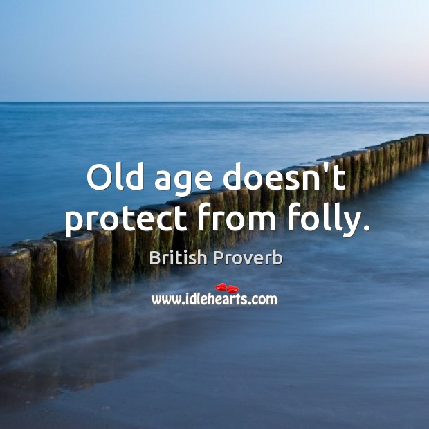 Image, Old age doesn't protect from folly.