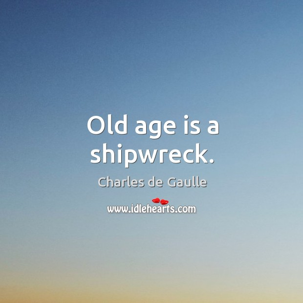 Old age is a shipwreck. Image