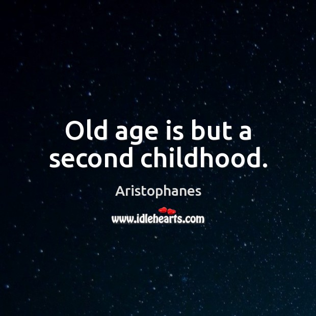 Image, Old age is but a second childhood.