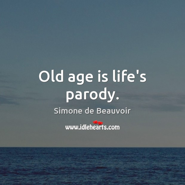 Old age is life's parody. Age Quotes Image