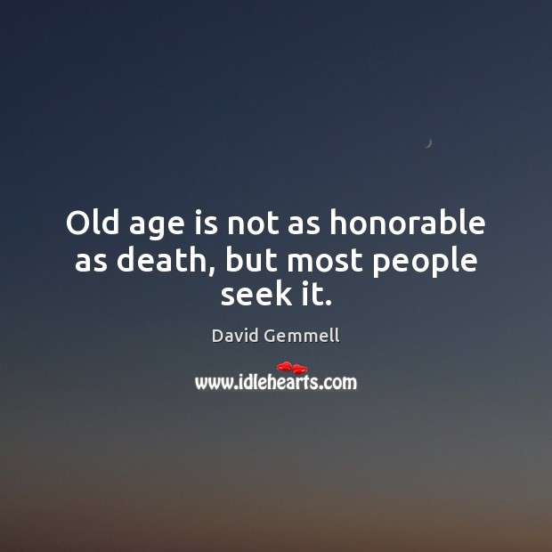 Old age is not as honorable as death, but most people seek it. David Gemmell Picture Quote