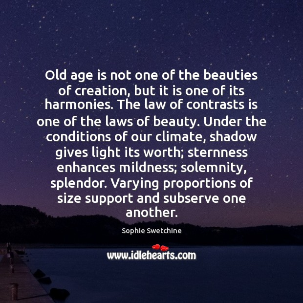 Old age is not one of the beauties of creation, but it Sophie Swetchine Picture Quote