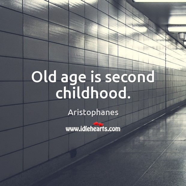 Image, Old age is second childhood.