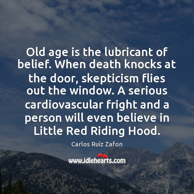 Old age is the lubricant of belief. When death knocks at the Image